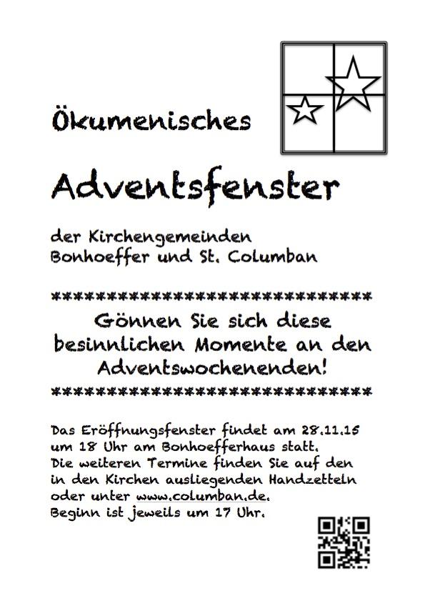 Ökumenisches Adventsfenster der Kirchengemeinden Bonhoeffer und St. Columban. Gönnen Sie sich diese besinnlichen Momente an den Adventswochenenden! Das Eröffnungsfenster findet am 28.11.15 um 18 Uhr am Bonhoefferhaus statt. Beginn ist jeweils um 17 Uhr.